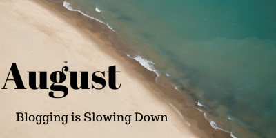 August - Blogging is Slowing Down